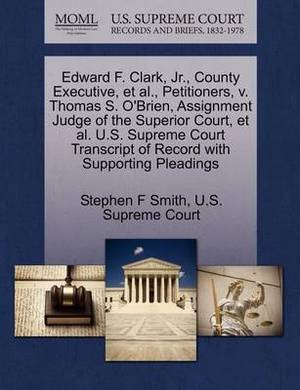 Edward F. Clark, JR., County Executive, et al., Petitioners, V. Thomas S. O'Brien, Assignment Judge of the Superior Court, et al. U.S. Supreme Court Transcript of Record with Supporting Pleadings