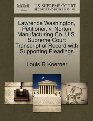 Lawrence Washington, Petitioner, V. Norton Manufacturing Co. U.S. Supreme Court Transcript of Record with Supporting Pleadings