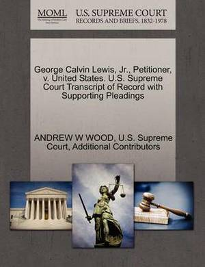 George Calvin Lewis, JR., Petitioner, V. United States. U.S. Supreme Court Transcript of Record with Supporting Pleadings