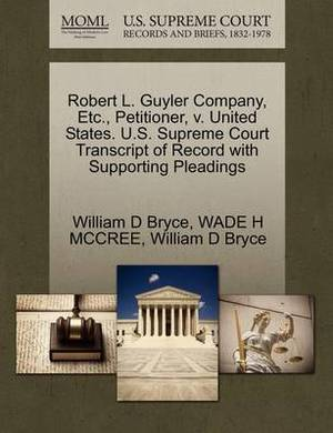 Robert L. Guyler Company, Etc., Petitioner, V. United States. U.S. Supreme Court Transcript of Record with Supporting Pleadings