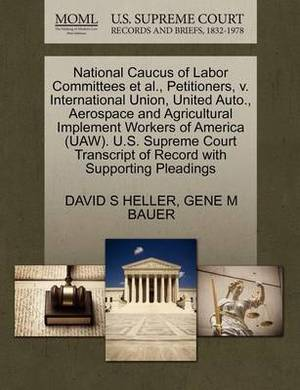 National Caucus of Labor Committees et al., Petitioners, V. International Union, United Auto., Aerospace and Agricultural Implement Workers of America (UAW). U.S. Supreme Court Transcript of Record with Supporting Pleadings