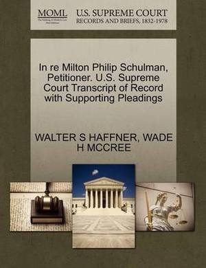 In Re Milton Philip Schulman, Petitioner. U.S. Supreme Court Transcript of Record with Supporting Pleadings