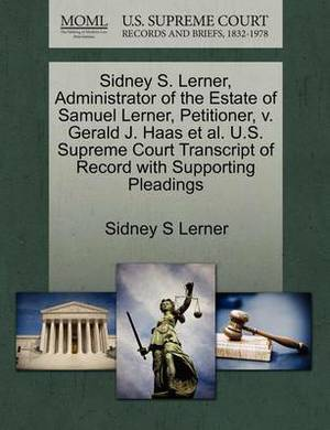 Sidney S. Lerner, Administrator of the Estate of Samuel Lerner, Petitioner, V. Gerald J. Haas et al. U.S. Supreme Court Transcript of Record with Supporting Pleadings
