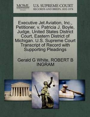 Executive Jet Aviation, Inc., Petitioner, V. Patricia J. Boyle, Judge, United States District Court, Eastern District of Michigan. U.S. Supreme Court Transcript of Record with Supporting Pleadings