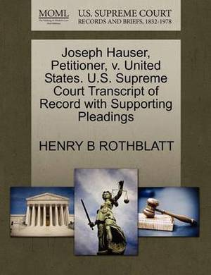 Joseph Hauser, Petitioner, V. United States. U.S. Supreme Court Transcript of Record with Supporting Pleadings