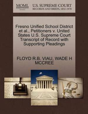 Fresno Unified School District et al., Petitioners V. United States U.S. Supreme Court Transcript of Record with Supporting Pleadings