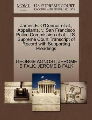 James E. O'Connor et al., Appellants, V. San Francisco Police Commission et al. U.S. Supreme Court Transcript of Record with Supporting Pleadings