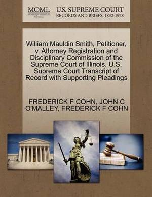 William Mauldin Smith, Petitioner, V. Attorney Registration and Disciplinary Commission of the Supreme Court of Illinois. U.S. Supreme Court Transcript of Record with Supporting Pleadings
