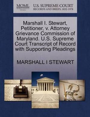 Marshall I. Stewart, Petitioner, V. Attorney Grievance Commission of Maryland. U.S. Supreme Court Transcript of Record with Supporting Pleadings