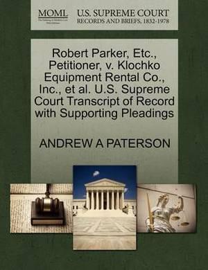 Robert Parker, Etc., Petitioner, V. Klochko Equipment Rental Co., Inc., et al. U.S. Supreme Court Transcript of Record with Supporting Pleadings