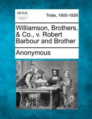 Williamson, Brothers, & Co., V. Robert Barbour and Brother
