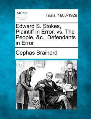 Edward S. Stokes, Plaintiff in Error, vs. the People, &C., Defendants in Error