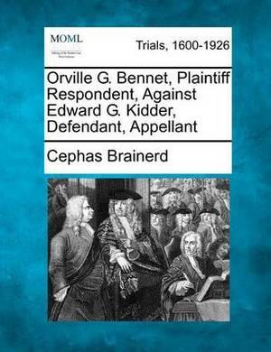 Orville G. Bennet, Plaintiff Respondent, Against Edward G. Kidder, Defendant, Appellant