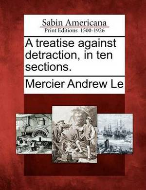 A Treatise Against Detraction, in Ten Sections.