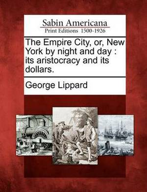 The Empire City, Or, New York by Night and Day: Its Aristocracy and Its Dollars.