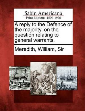 A Reply to the Defence of the Majority, on the Question Relating to General Warrants.