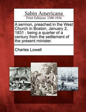 A Sermon, Preached in the West Church in Boston, January 2, 1831: Being a Quarter of a Century from the Settlement of the Present Minister.