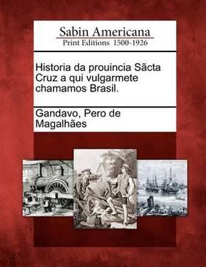 Historia Da Prouincia S CTA Cruz a Qui Vulgarmete Chamamos Brasil.