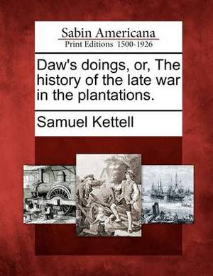 Daw's Doings, Or, the History of the Late War in the Plantations.