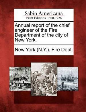 Annual Report of the Chief Engineer of the Fire Department of the City of New York.