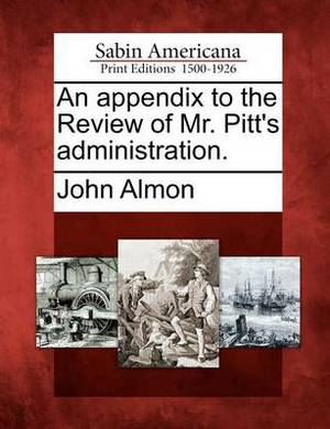 An Appendix to the Review of Mr. Pitt's Administration.