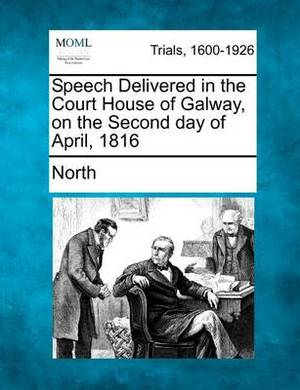 Speech Delivered in the Court House of Galway, on the Second Day of April, 1816