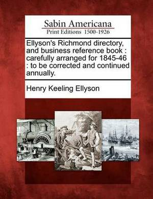 Ellyson's Richmond Directory, and Business Reference Book: Carefully Arranged for 1845-46: To Be Corrected and Continued Annually.