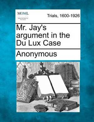 Mr. Jay's Argument in the Du Lux Case