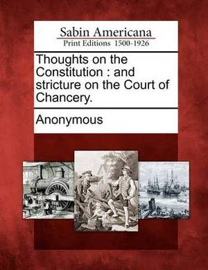 Thoughts on the Constitution: And Stricture on the Court of Chancery.