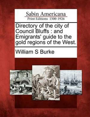 Directory of the City of Council Bluffs: And Emigrants' Guide to the Gold Regions of the West.