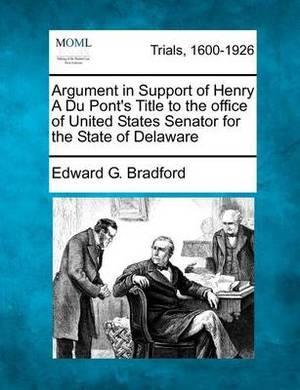 Argument in Support of Henry a Du Pont's Title to the Office of United States Senator for the State of Delaware