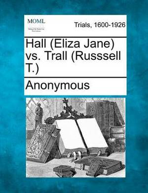 Hall (Eliza Jane) vs. Trall (Russsell T.)