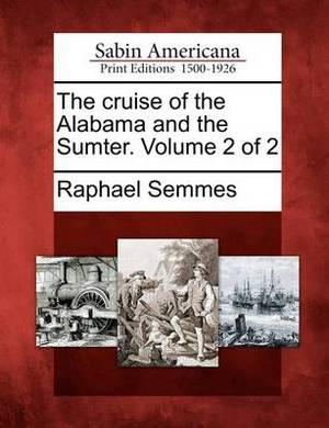 The Cruise of the Alabama and the Sumter. Volume 2 of 2