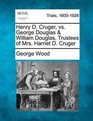 Henry D. Cruger, vs. George Douglas & William Douglas, Trustees of Mrs. Harriet D. Cruger