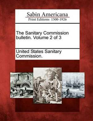 The Sanitary Commission Bulletin. Volume 2 of 3