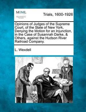 Opinions of Judges of the Supreme Court, of the State of New York, Denying the Motion for an Injunction, in the Case of Susannah Darke, & Others, Against the Hudson River Railroad Company.