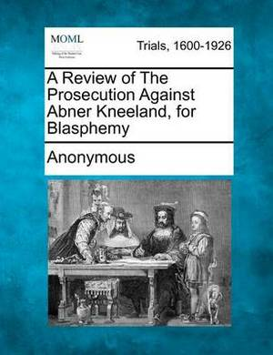 A Review of the Prosecution Against Abner Kneeland, for Blasphemy