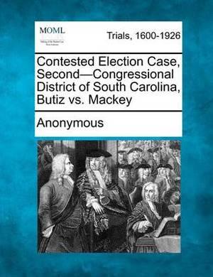 Contested Election Case, Second-Congressional District of South Carolina, Butiz vs. Mackey