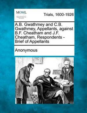 A.B. Gwathmey and C.B. Gwathmey, Appellants, Against B.F. Cheatham and J.F. Cheatham, Respondents - Brief of Appellants