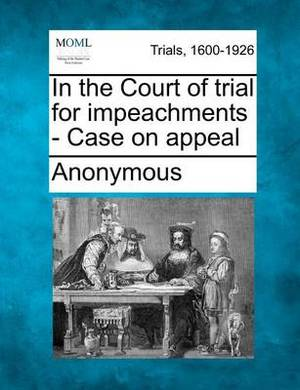 In the Court of Trial for Impeachments - Case on Appeal