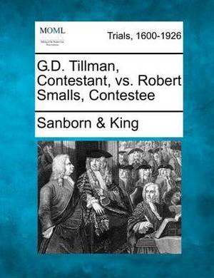 G.D. Tillman, Contestant, vs. Robert Smalls, Contestee