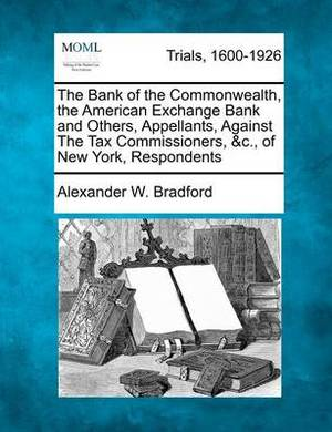 The Bank of the Commonwealth, the American Exchange Bank and Others, Appellants, Against the Tax Commissioners, &C., of New York, Respondents