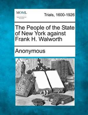 The People of the State of New York Against Frank H. Walworth