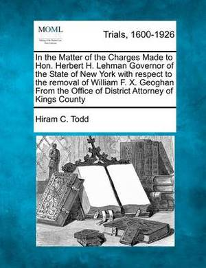 In the Matter of the Charges Made to Hon. Herbert H. Lehman Governor of the State of New York with Respect to the Removal of William F. X. Geoghan from the Office of District Attorney of Kings County