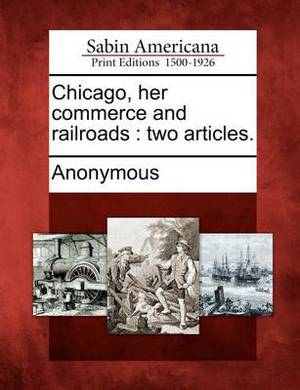Chicago, Her Commerce and Railroads: Two Articles.