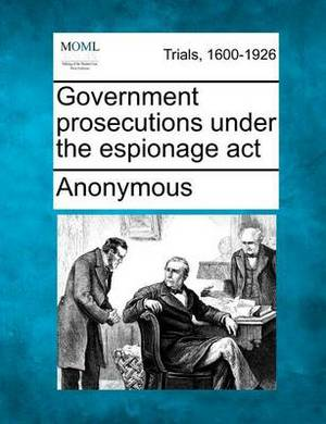 Government Prosecutions Under the Espionage ACT