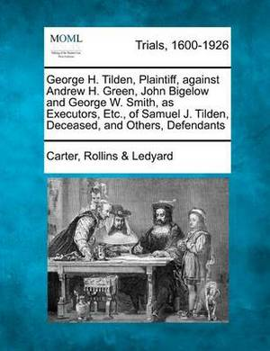 George H. Tilden, Plaintiff, Against Andrew H. Green, John Bigelow and George W. Smith, as Executors, Etc., of Samuel J. Tilden, Deceased, and Others, Defendants