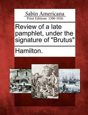 Review of a Late Pamphlet, Under the Signature of  Brutus