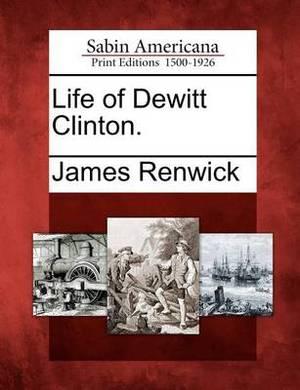 Life of DeWitt Clinton.
