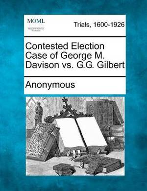 Contested Election Case of George M. Davison vs. G.G. Gilbert